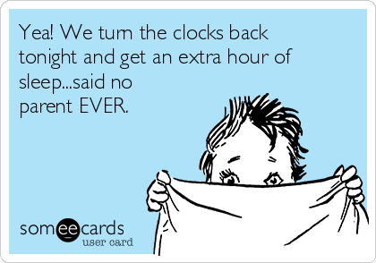 yea-we-turn-the-clocks-back-tonight-and-get-an-extra-hour-of-sleepsaid-no-parent-ever-83d2a