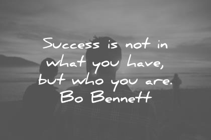 success-quotes-success-is-not-in-what-you-have-but-who-you-are-bo-bonnet-wisdom-quotes